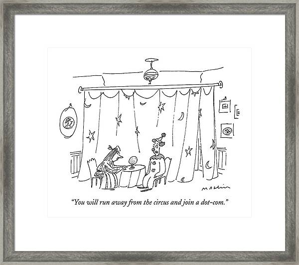 You Will Run Away From The Circus And Join Framed Print