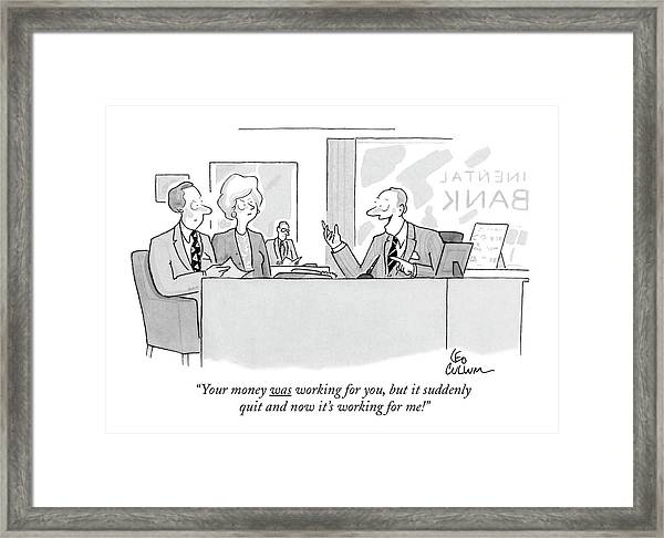 Your Money Was Working Framed Print