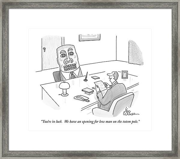 You're In Luck.  We Have An Opening For Low Man Framed Print