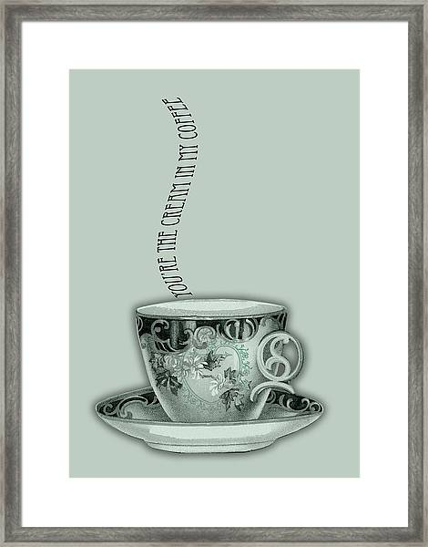 You're The Cream In My Coffee Valentine Framed Print