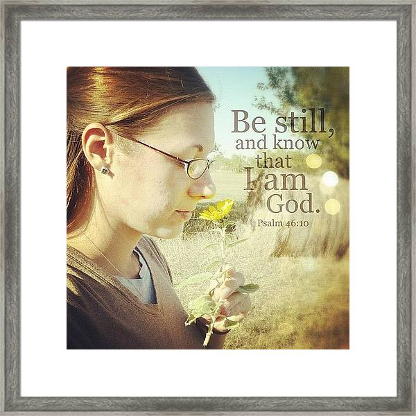 be Still, And Know That I Am God... Framed Print