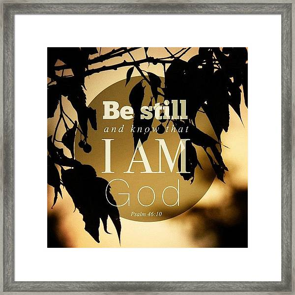 ✨be Still And Know That I Am God Framed Print