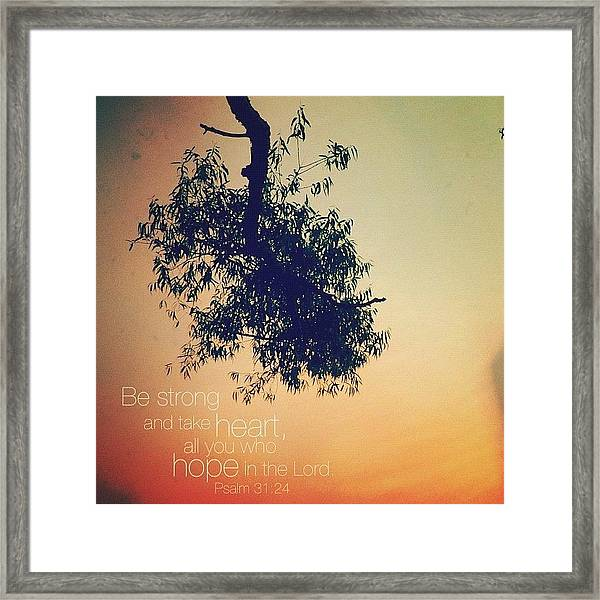be Strong And Take Heart, All You Who Framed Print