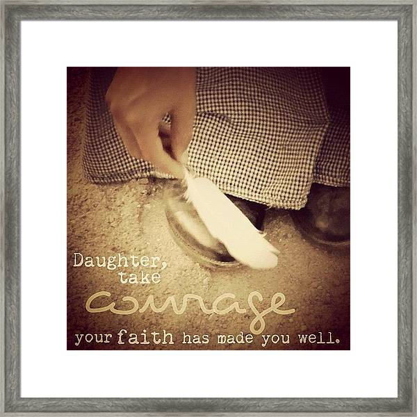 daughter, Take Courage; Your Faith Framed Print
