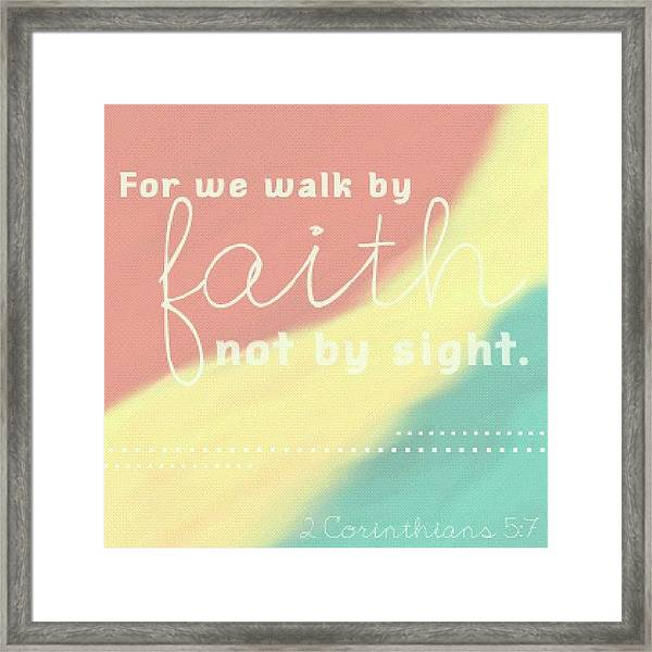 For We Walk By Faith, Not By Sight. 2 Framed Print