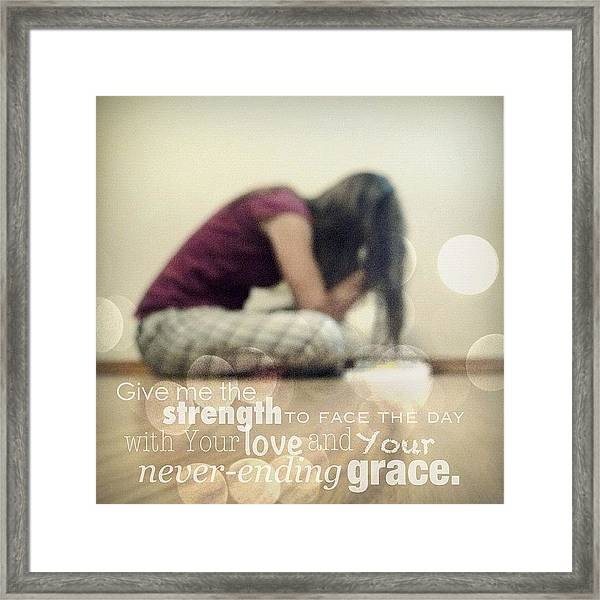 Give Me The Strength To Face The Day Framed Print