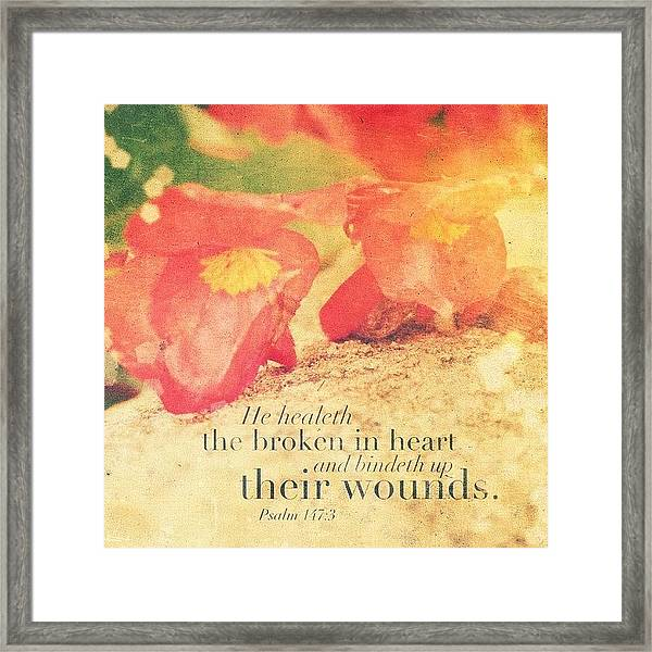 He Healeth The Broken In Heart And Framed Print