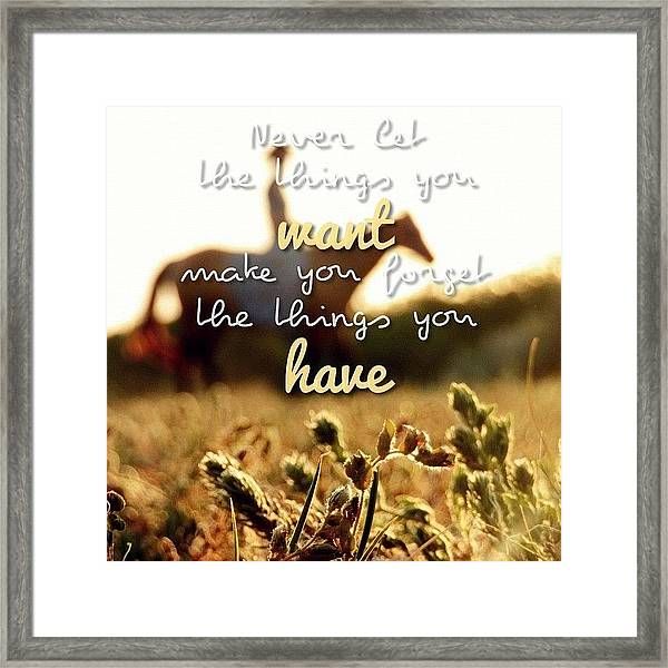 Never Let The Things You Want Make You Framed Print