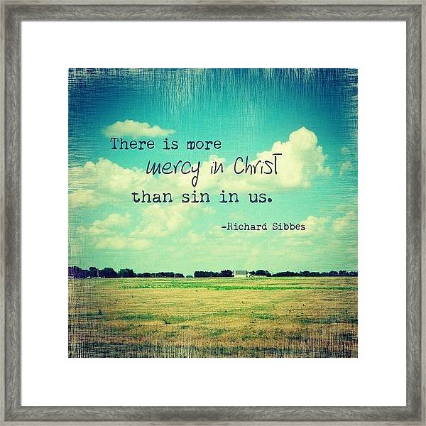 there Is More Mercy In Christ Than Framed Print