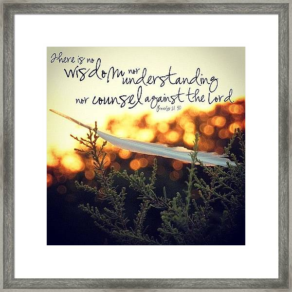 there Is No Wisdom Nor Understanding Framed Print