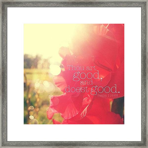 thou Art Good, And Doest Good... Framed Print