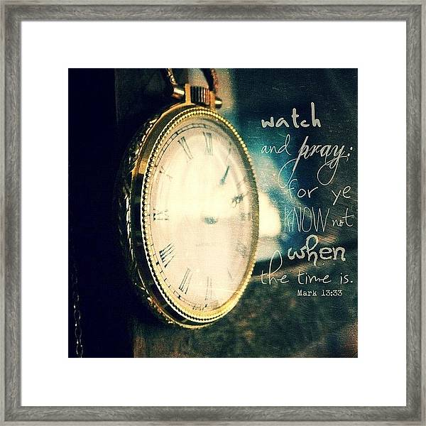 ...watch And Pray: For Ye Know Not Framed Print