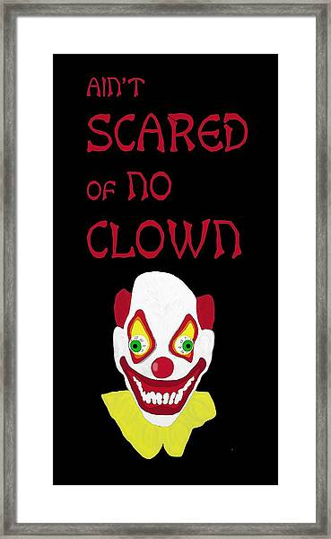 Ain't Scared Of No Clown Framed Print