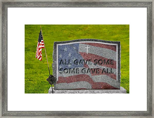 All Gave Some Some Gave All Framed Print