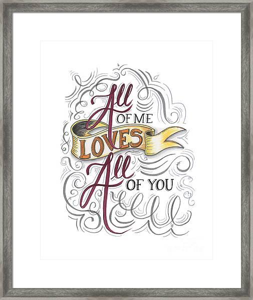 All Of Me Loves All Of You Framed Print