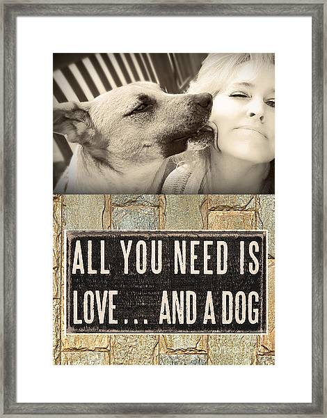 All You Need Is A Dog Framed Print