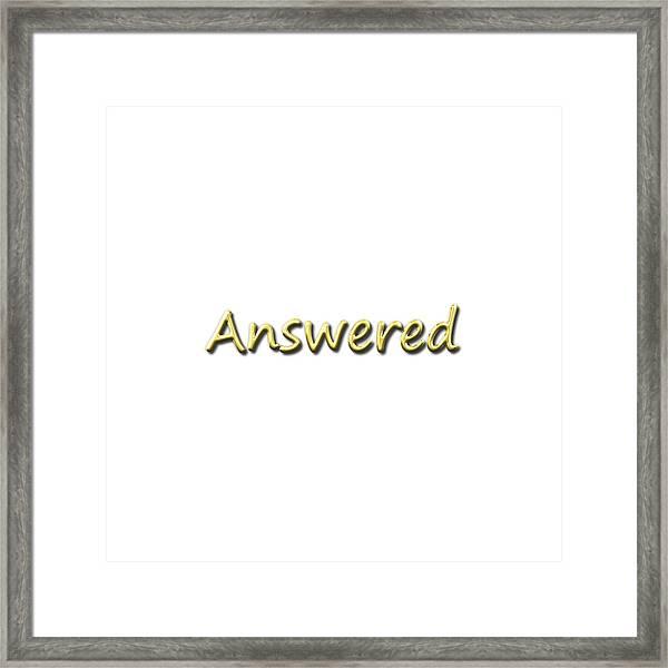 Answered Framed Print