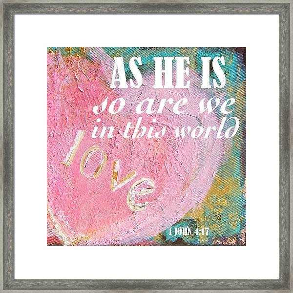 As He Is So Are We Heart Framed Print