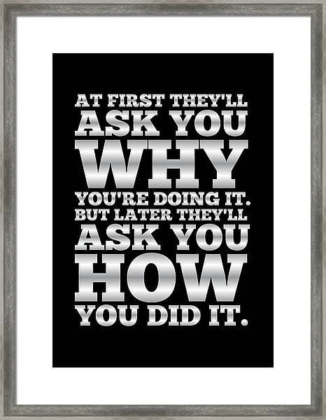 At First They'll Ask You Why Gym Motivational Quotes Poster Framed Print