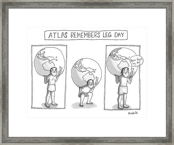 Atlas Remembers Leg Day Framed Print