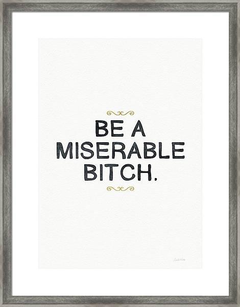 Be Miserable- Art By Linda Woods Framed Print