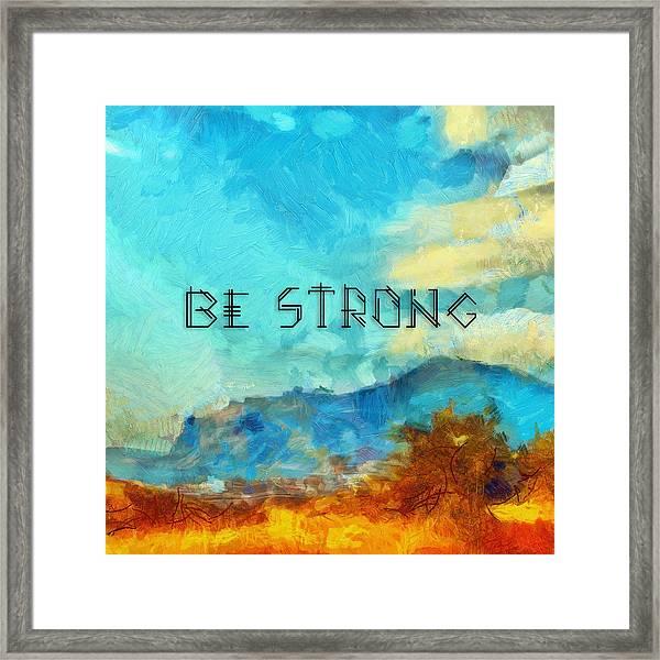 Be Strong Framed Print