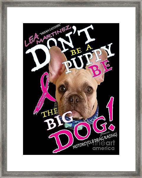 Be The Big Dog Framed Print