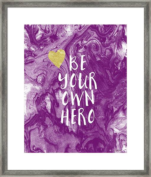 Be Your Own Hero - Inspirational Art By Linda Woods Framed Print