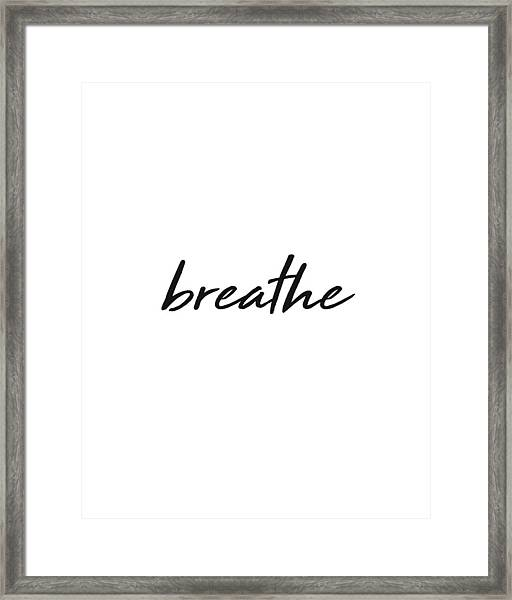 Breathe - Minimalist Print - Black And White - Typography - Quote Poster Framed Print