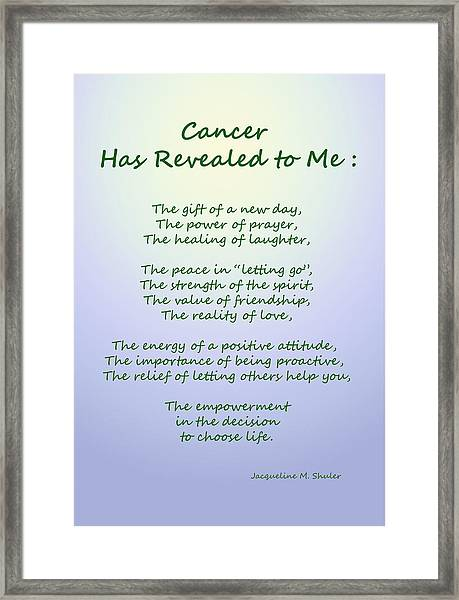 Cancer Has Revealed To Me Framed Print