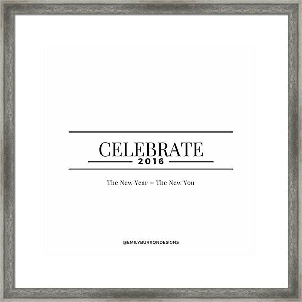 Celebrate The New Year, And The New Framed Print