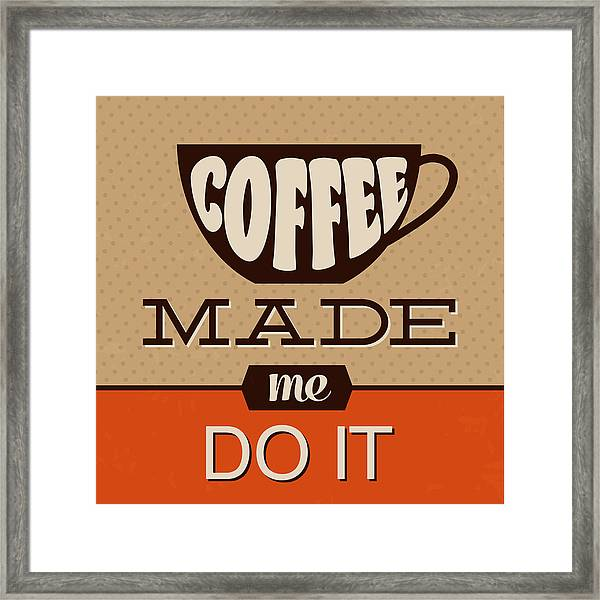 Coffee Made Me Do It Framed Print
