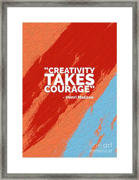 Creativity Takes Courage Framed Print
