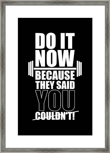 Do It Now Because They Said You Couldn't Gym Quotes Poster Framed Print
