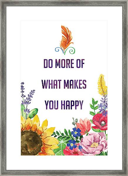 Do More Of What Makes You Happy Framed Print
