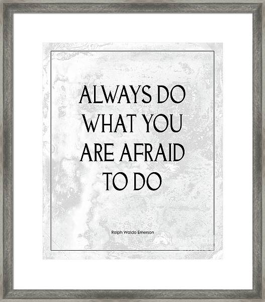 Do What You Are Afraid To Do Quote Framed Print