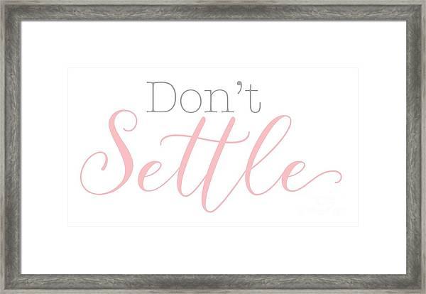 Don't Settle Framed Print