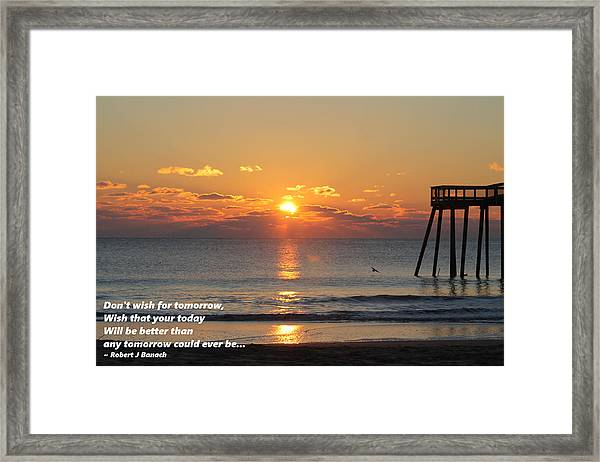 Don't Wish For Tomorrow... Framed Print