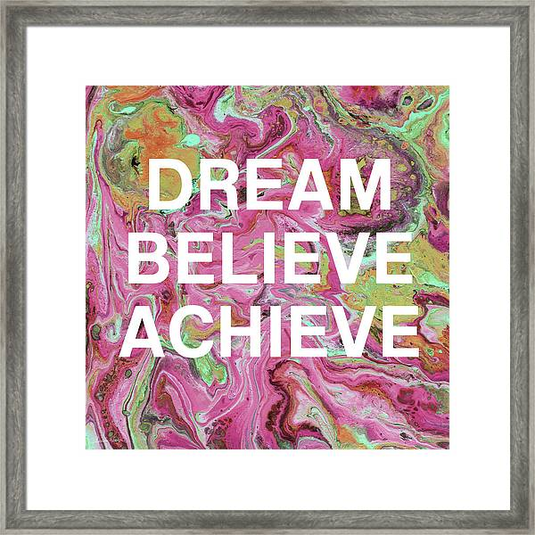 Dream Believe Achieve- Art By Linda Woods Framed Print