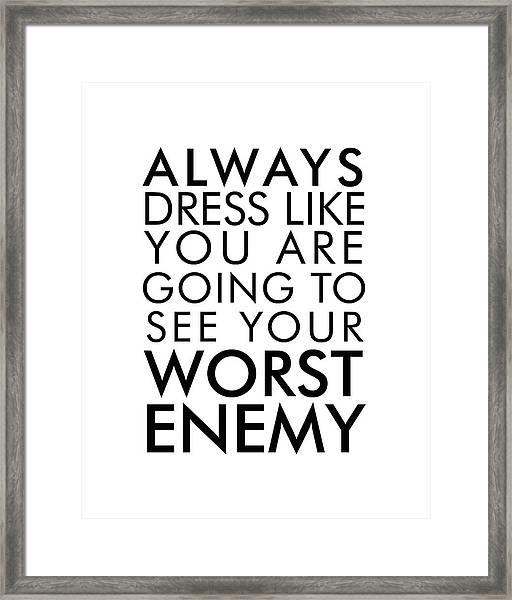 Dress Like You're Going To See Your Worst Enemy - Minimalist Print - Typography - Quote Poster Framed Print