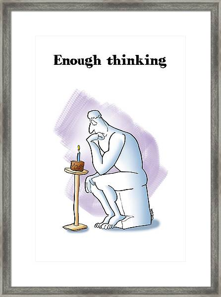 Enough Thinking Framed Print
