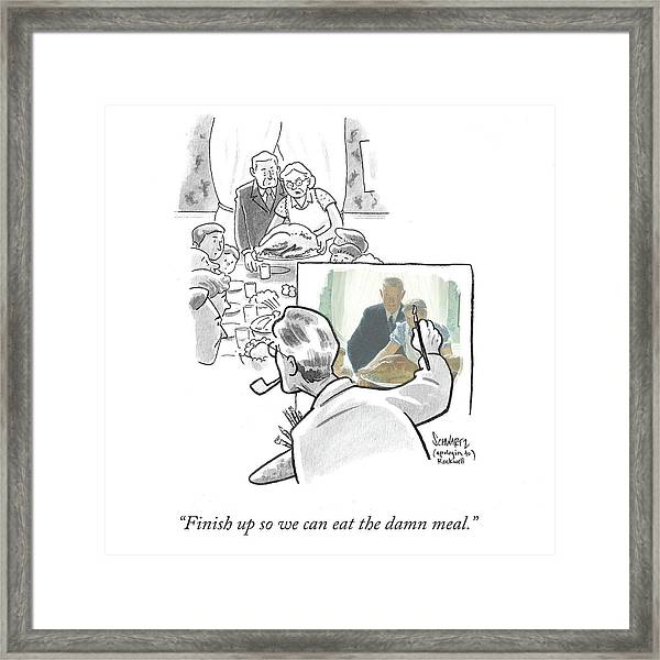Finish Up So We Can Eat The Damn Meal Framed Print