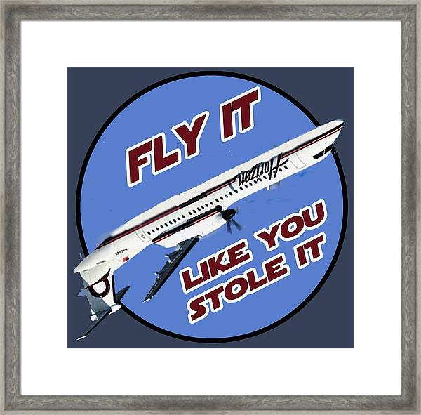 Fly It Like You Stole It Framed Print