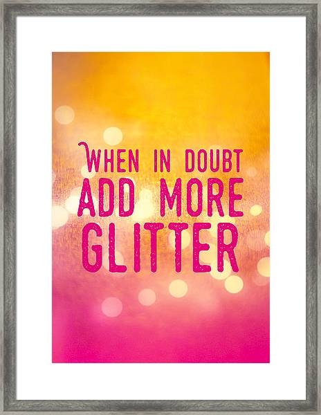 Fun Quote When In Doubt Add More Glitter Framed Print