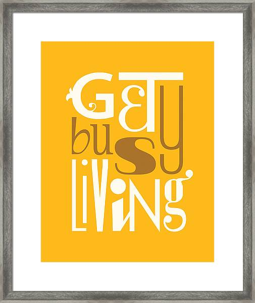 Get Busy Living Framed Print