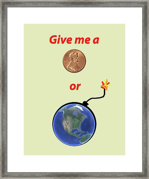 Give Me A Penny Or The World Will Explode Framed Print