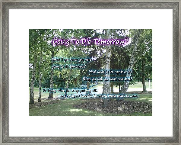 Going To Die Tomorrow? Framed Print