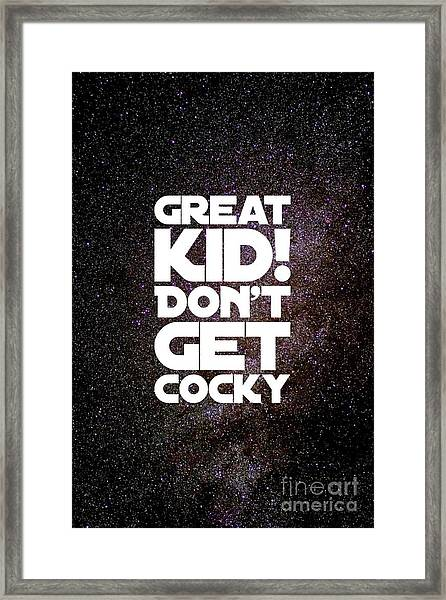 Great Kid. Don't Get Cocky Framed Print