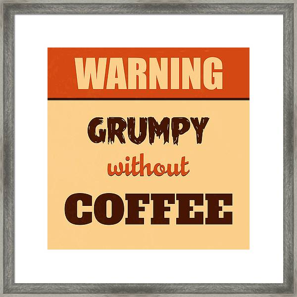 Grumpy Without Coffee Framed Print