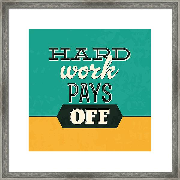 Hard Work Pays Off Framed Print